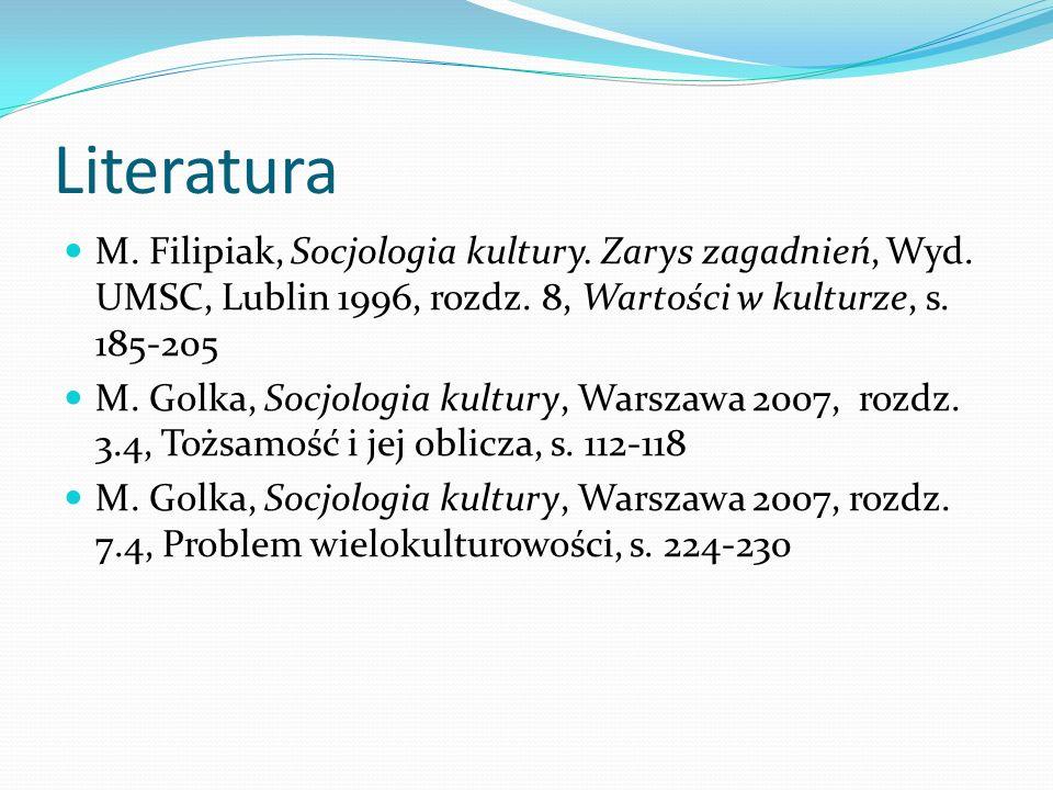 Literatura M. Filipiak, Socjologia kultury. Zarys zagadnień, Wyd. UMSC, Lublin 1996, rozdz. 8, Wartości w kulturze, s. 185-205 M. Golka, Socjologia ku
