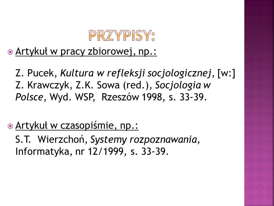 Artykuł w pracy zbiorowej, np.: Z. Pucek, Kultura w refleksji socjologicznej, [w:] Z.