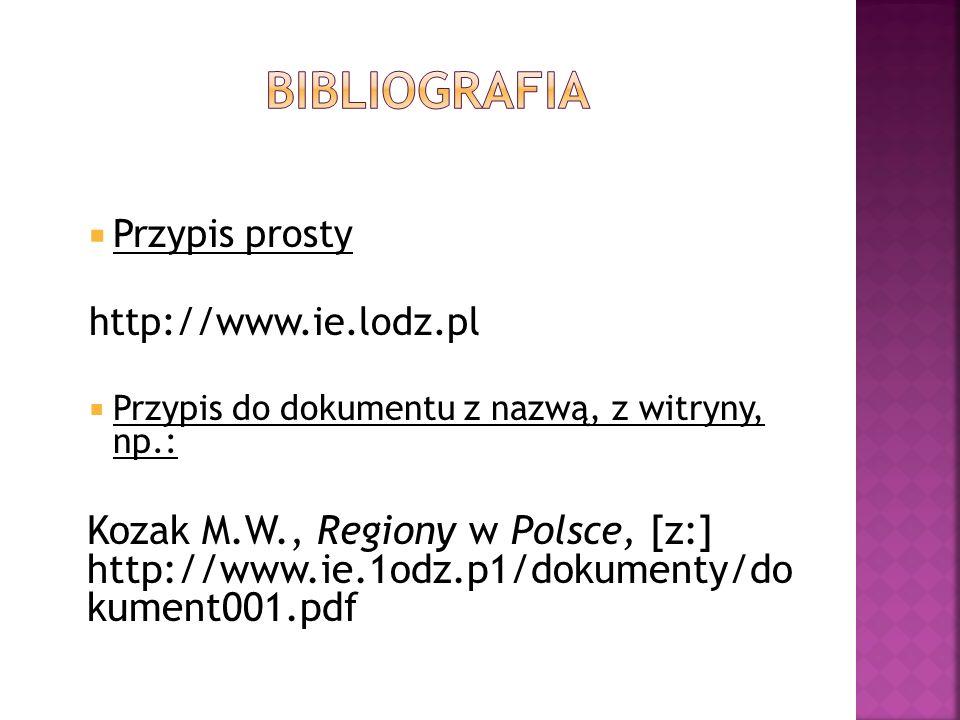 Przypis prosty http://www.ie.lodz.pl Przypis do dokumentu z nazwą, z witryny, np.: Kozak M.W., Regiony w Polsce, [z:] http://www.ie.1odz.p1/dokumenty/do kument001.pdf