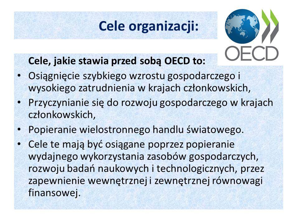 Cele organizacji: Cele, jakie stawia przed sobą OECD to: Osiągnięcie szybkiego wzrostu gospodarczego i wysokiego zatrudnienia w krajach członkowskich,