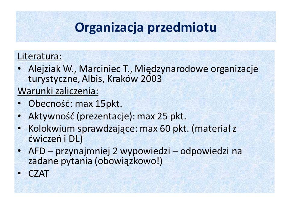 Organizacja przedmiotu Literatura: Alejziak W., Marciniec T., Międzynarodowe organizacje turystyczne, Albis, Kraków 2003 Warunki zaliczenia: Obecność: