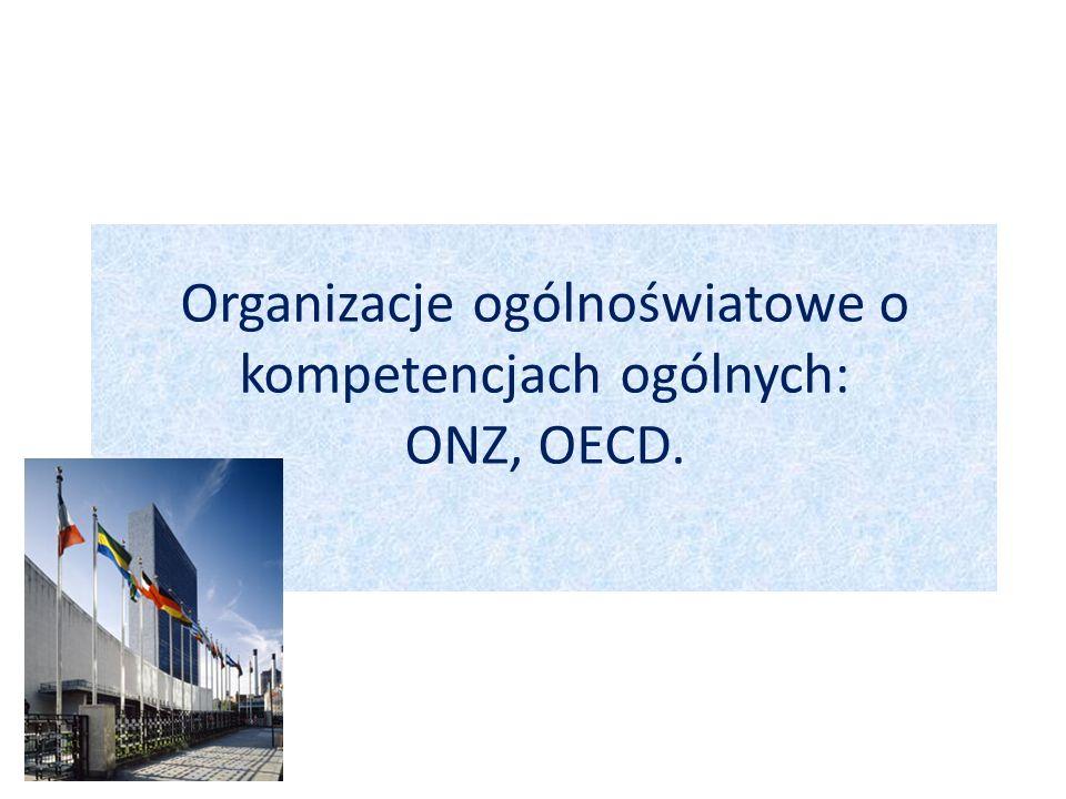 Organizacje ogólnoświatowe o kompetencjach ogólnych: ONZ, OECD.