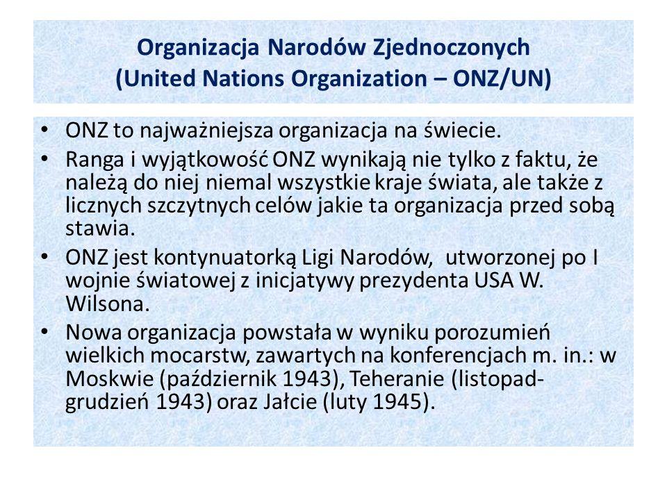 Organizacja Narodów Zjednoczonych (United Nations Organization – ONZ/UN) ONZ to najważniejsza organizacja na świecie. Ranga i wyjątkowość ONZ wynikają