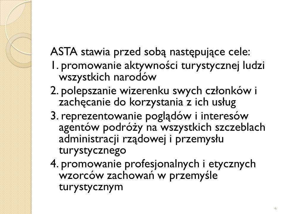 4 ASTA stawia przed sobą następujące cele: 1. promowanie aktywności turystycznej ludzi wszystkich narodów 2. polepszanie wizerenku swych członków i za
