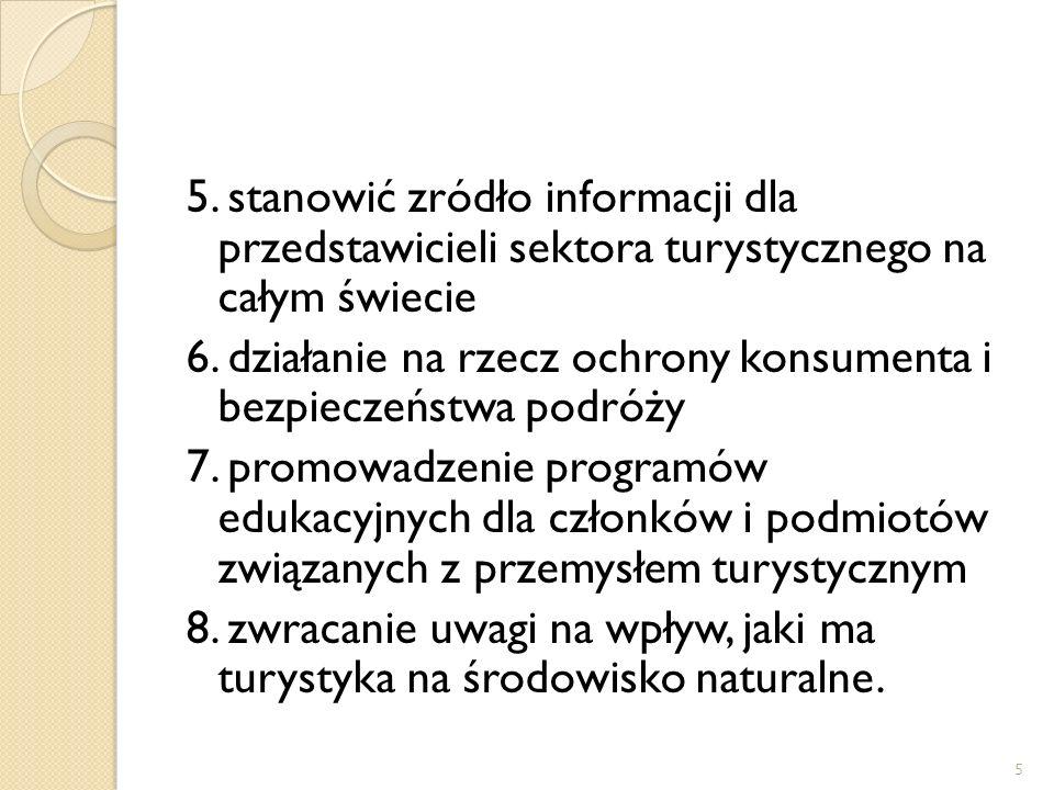 5 5. stanowić zródło informacji dla przedstawicieli sektora turystycznego na całym świecie 6. działanie na rzecz ochrony konsumenta i bezpieczeństwa p