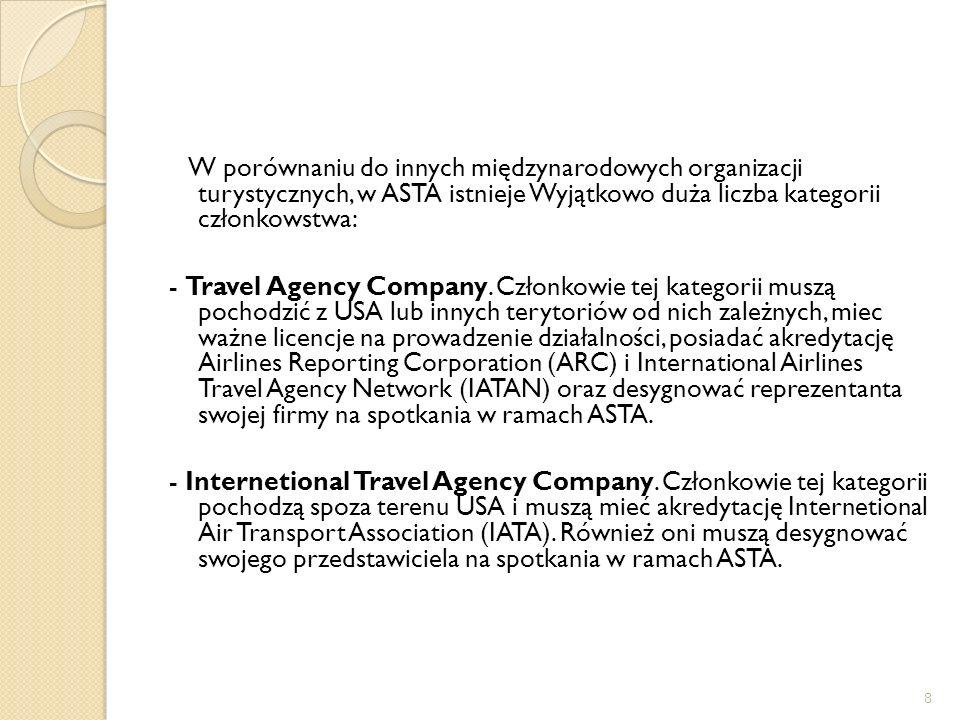 8 W porównaniu do innych międzynarodowych organizacji turystycznych, w ASTA istnieje Wyjątkowo duża liczba kategorii członkowstwa: - Travel Agency Com