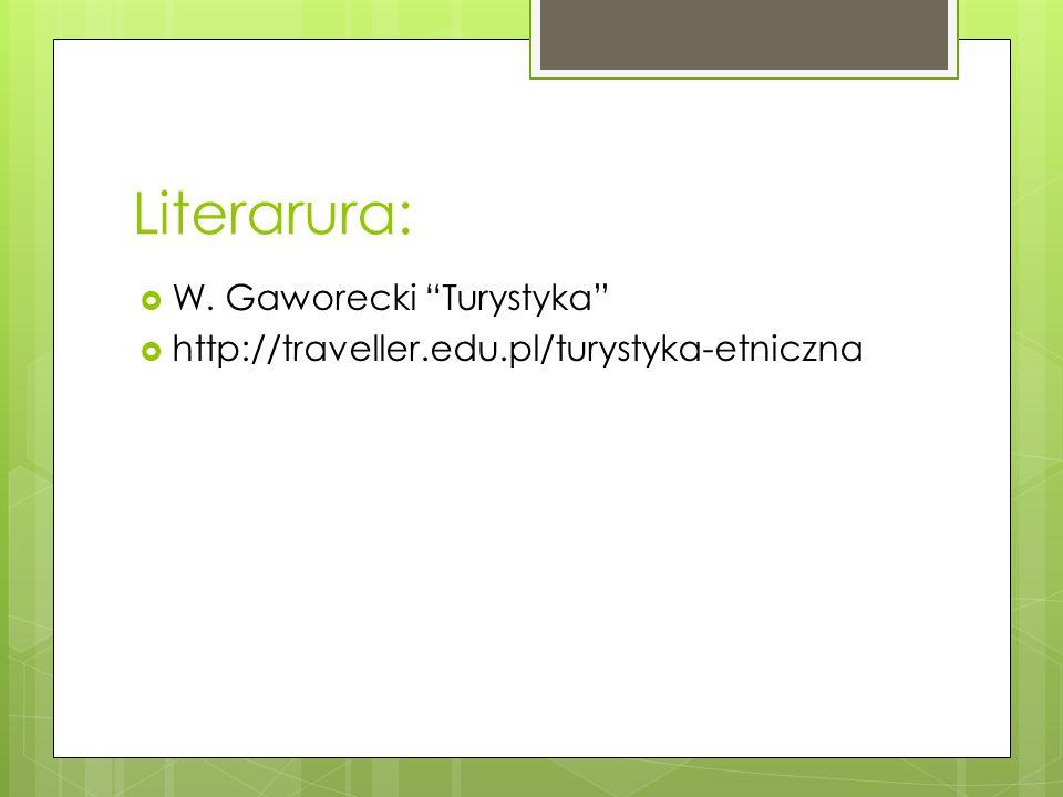 Literarura: W. Gaworecki Turystyka http://traveller.edu.pl/turystyka-etniczna