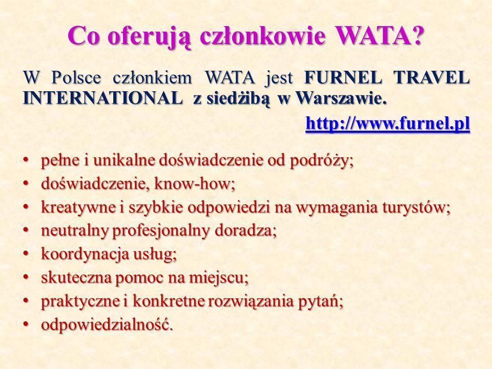 Co oferują członkowie WATA? W Polsce członkiem WATA jest FURNEL TRAVEL INTERNATIONAL z siedżibą w Warszawie. http://www.furnel.pl pełne i unikalne doś
