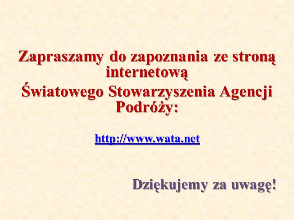 Zapraszamy do zapoznania ze stroną internetową Światowego Stowarzyszenia Agencji Podróży: http://www.wata.net Dziękujemy za uwagę!