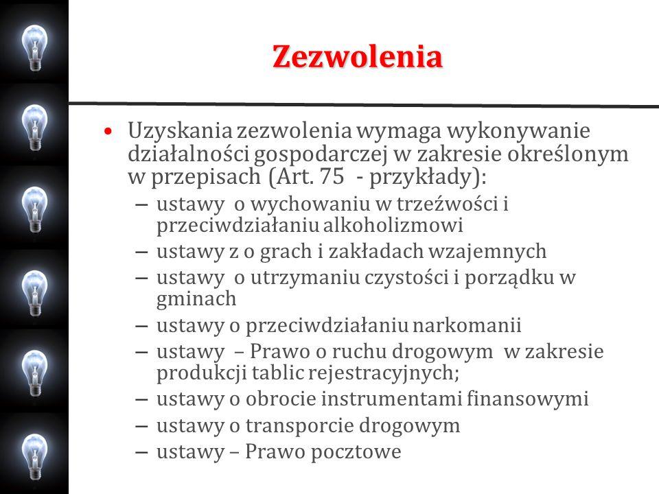 Zezwolenia Uzyskania zezwolenia wymaga wykonywanie działalności gospodarczej w zakresie określonym w przepisach (Art. 75 - przykłady): – ustawy o wych