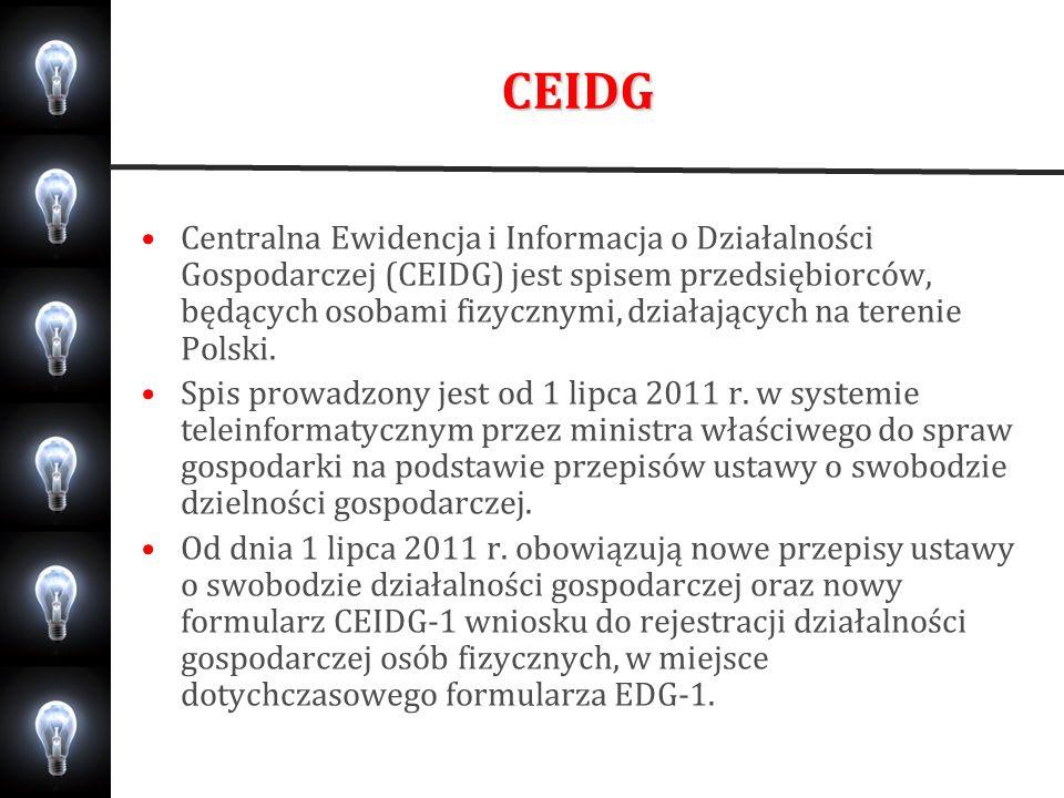 CEIDG Centralna Ewidencja i Informacja o Działalności Gospodarczej (CEIDG) jest spisem przedsiębiorców, będących osobami fizycznymi, działających na t