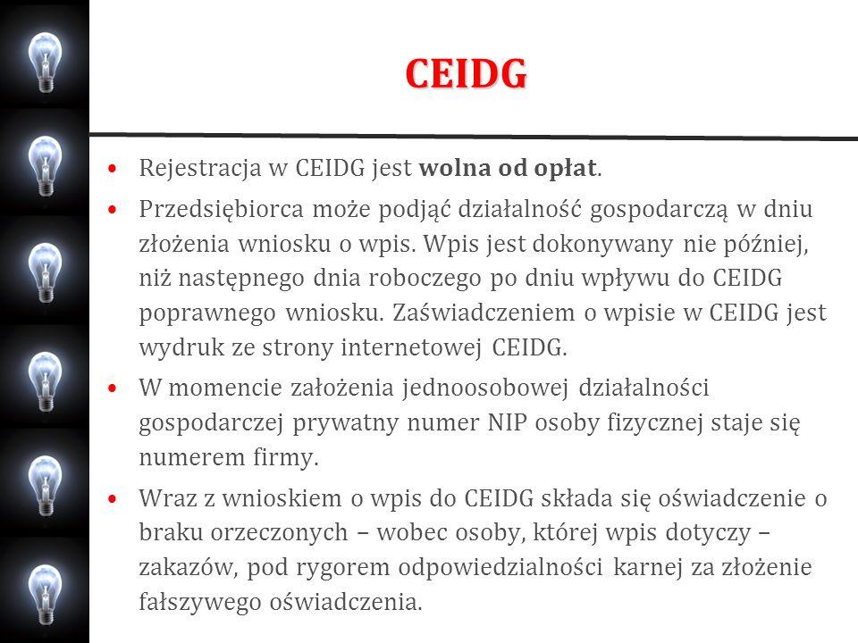 CEIDG Rejestracja w CEIDG jest wolna od opłat. Przedsiębiorca może podjąć działalność gospodarczą w dniu złożenia wniosku o wpis. Wpis jest dokonywany