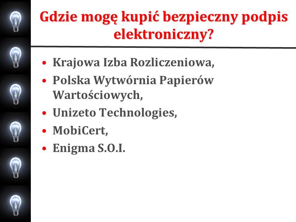 Gdzie mogę kupić bezpieczny podpis elektroniczny? Krajowa Izba Rozliczeniowa, Polska Wytwórnia Papierów Wartościowych, Unizeto Technologies, MobiCert,