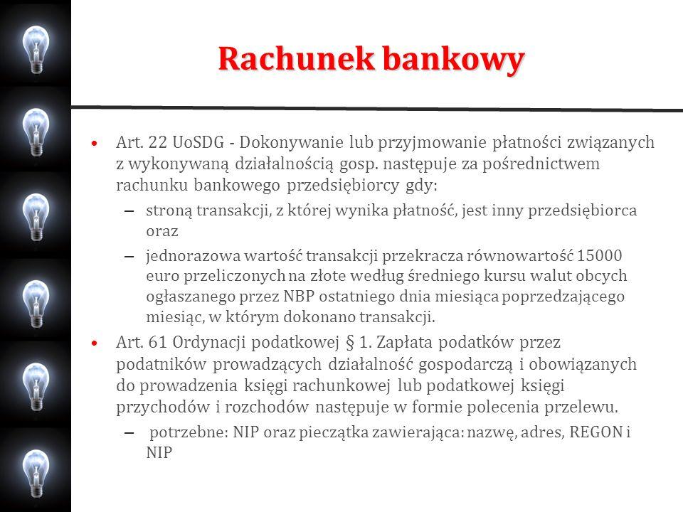 Rachunek bankowy Art. 22 UoSDG - Dokonywanie lub przyjmowanie płatności związanych z wykonywaną działalnością gosp. następuje za pośrednictwem rachunk