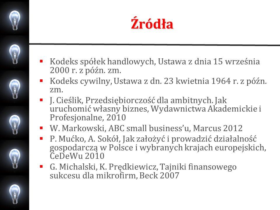 Źródła Kodeks spółek handlowych, Ustawa z dnia 15 września 2000 r. z późn. zm. Kodeks cywilny, Ustawa z dn. 23 kwietnia 1964 r. z późn. zm. J. Cieślik