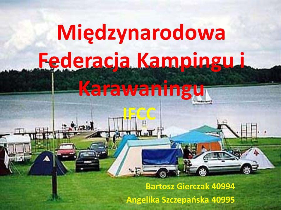 Międzynarodowa Federacja Kampingu i Karawaningu IFCC Bartosz Gierczak 40994 Angelika Szczepańska 40995