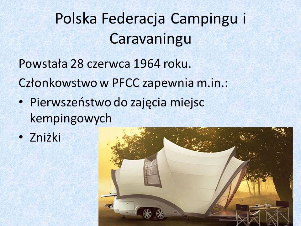 Polska Federacja Campingu i Caravaningu Powstała 28 czerwca 1964 roku. Członkowstwo w PFCC zapewnia m.in.: Pierwszeństwo do zajęcia miejsc kempingowyc