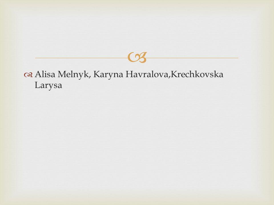 Alisa Melnyk, Karyna Havralova,Krechkovska Larysa