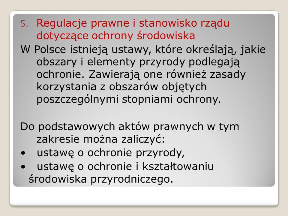5. Regulacje prawne i stanowisko rządu dotyczące ochrony środowiska W Polsce istnieją ustawy, które określają, jakie obszary i elementy przyrody podle