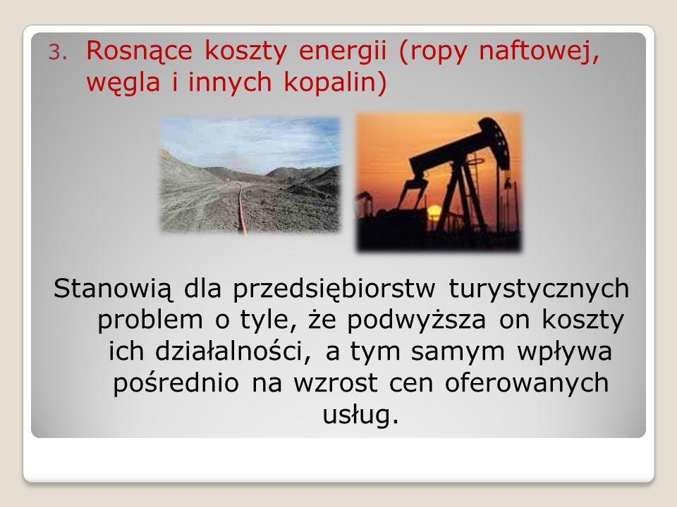 3. Rosnące koszty energii (ropy naftowej, węgla i innych kopalin) Stanowią dla przedsiębiorstw turystycznych problem o tyle, że podwyższa on koszty ic