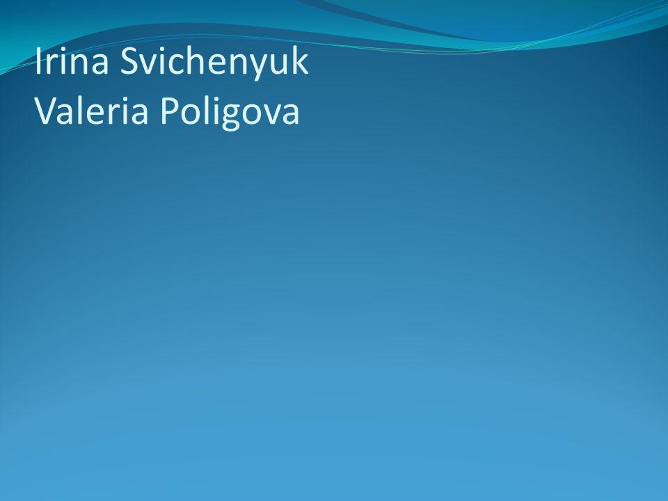 Irina Svichenyuk Valeria Poligova