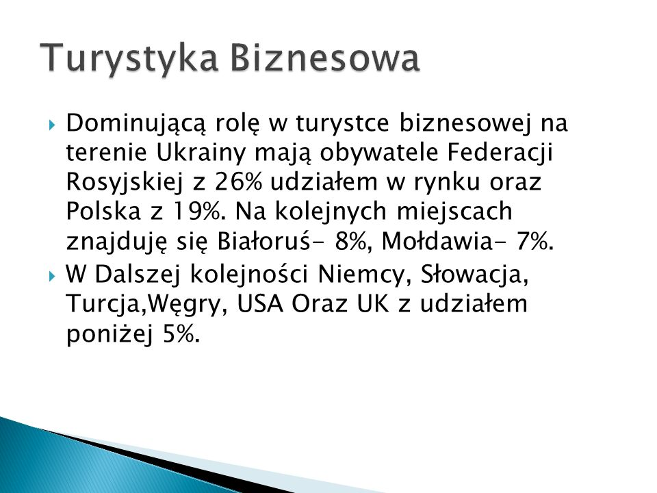 Dominującą rolę w turystce biznesowej na terenie Ukrainy mają obywatele Federacji Rosyjskiej z 26% udziałem w rynku oraz Polska z 19%.