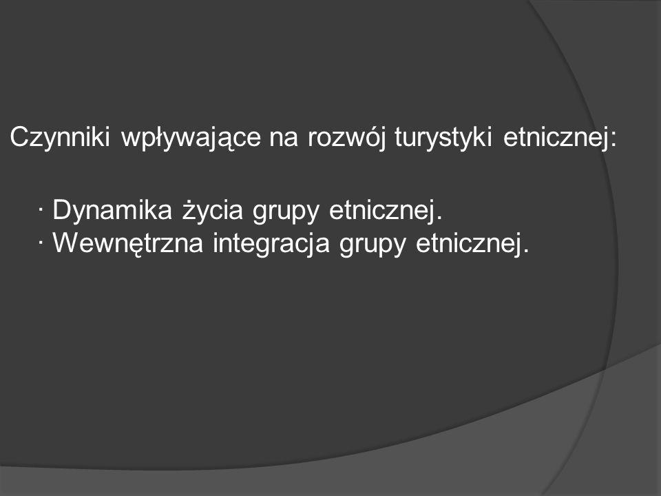 Czynniki wpływające na rozwój turystyki etnicznej: · Dynamika życia grupy etnicznej. · Wewnętrzna integracja grupy etnicznej.