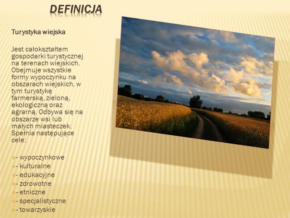Turystyka wiejska Jest całokształtem gospodarki turystycznej na terenach wiejskich. Obejmuje wszystkie formy wypoczynku na obszarach wiejskich, w tym