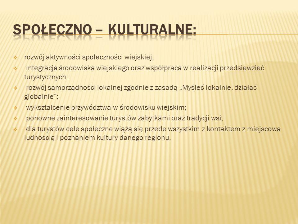 rozwój aktywności społeczności wiejskiej; integracja środowiska wiejskiego oraz współpraca w realizacji przedsięwzięć turystycznych; rozwój samorządno