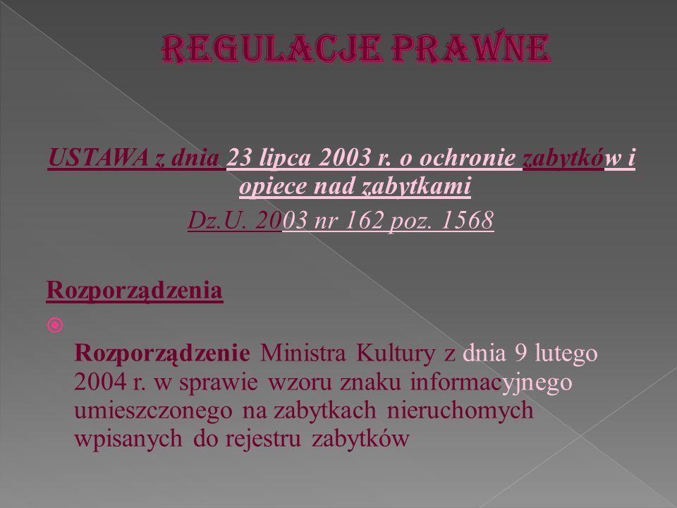 USTAWA z dnia 23 lipca 2003 r. o ochronie zabytków i opiece nad zabytkami Dz.U. 2003 nr 162 poz. 1568 Rozporządzenia Rozporządzenie Ministra Kultury z