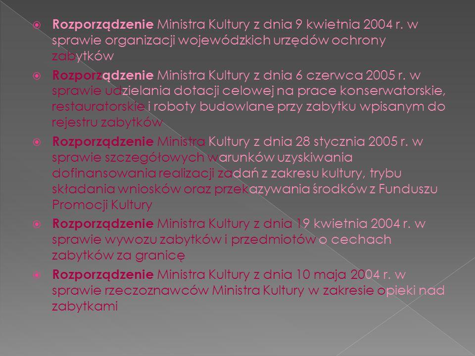 Rozporządzenie Ministra Kultury z dnia 9 kwietnia 2004 r. w sprawie organizacji wojewódzkich urzędów ochrony zabytków Rozporządzenie Ministra Kultury