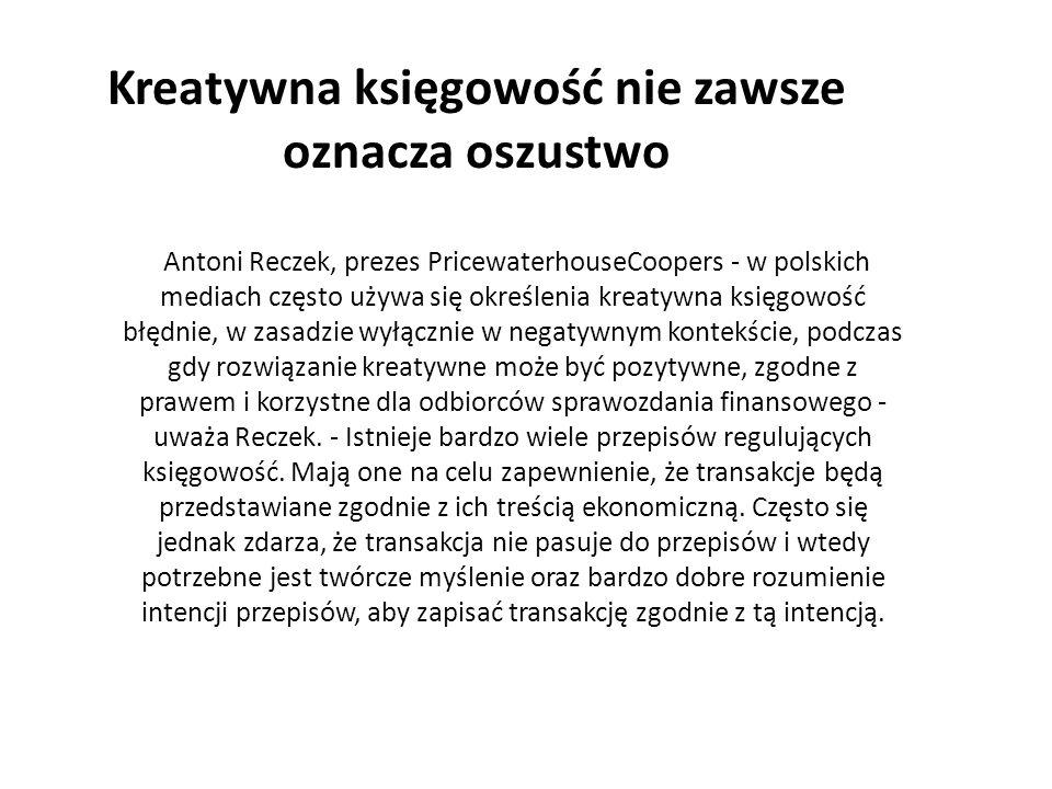 Antoni Reczek, prezes PricewaterhouseCoopers - w polskich mediach często używa się określenia kreatywna księgowość błędnie, w zasadzie wyłącznie w neg