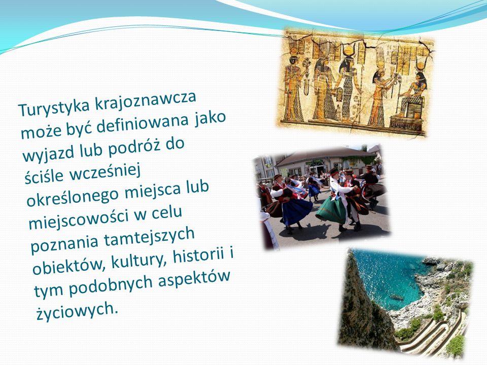 Turystyka krajoznawcza może być definiowana jako wyjazd lub podróż do ściśle wcześniej określonego miejsca lub miejscowości w celu poznania tamtejszyc