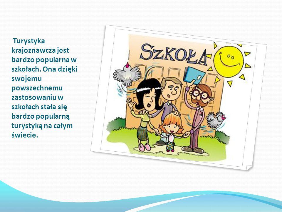Turystyka krajoznawcza jest bardzo popularna w szkołach. Ona dzięki swojemu powszechnemu zastosowaniu w szkołach stała się bardzo popularną turystyką