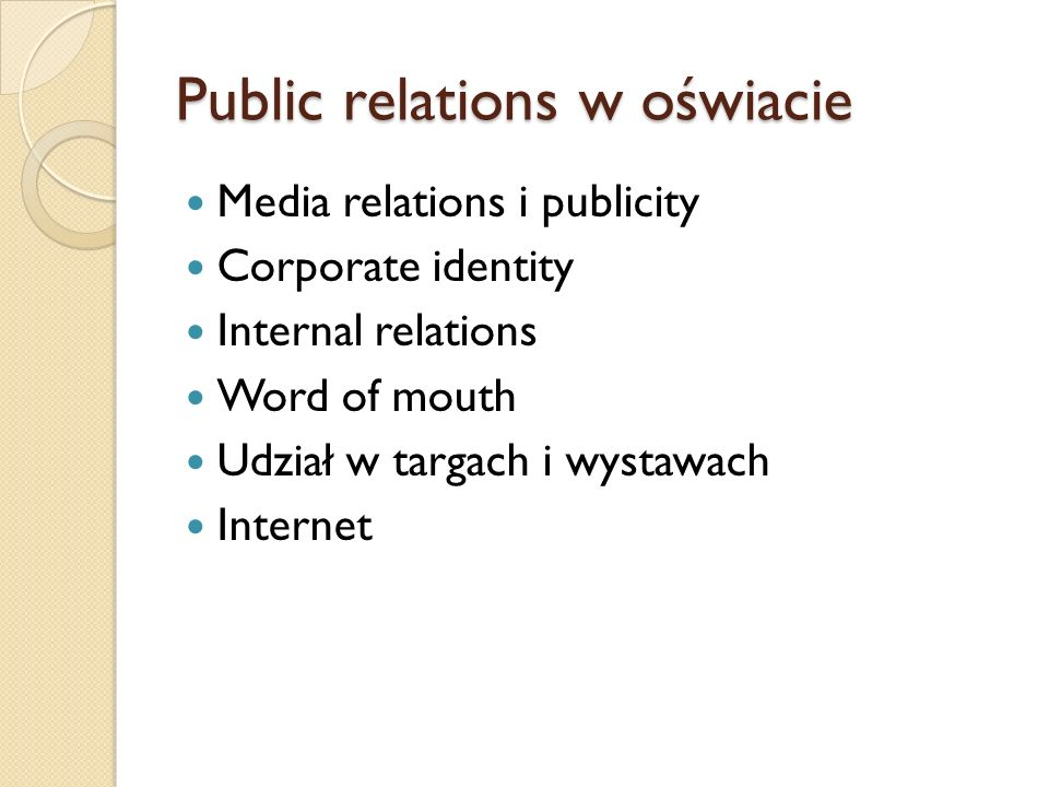 Public relations w oświacie Media relations i publicity Corporate identity Internal relations Word of mouth Udział w targach i wystawach Internet
