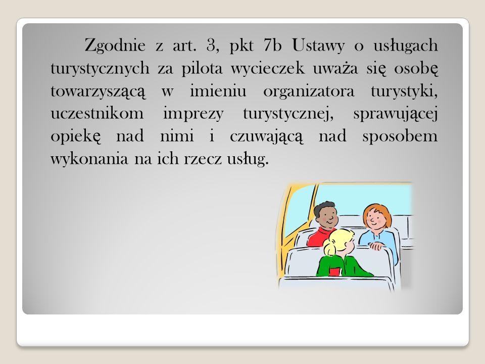 Zgodnie z art. 3, pkt 7b Ustawy o us ł ugach turystycznych za pilota wycieczek uwa ż a si ę osob ę towarzysz ą c ą w imieniu organizatora turystyki, u