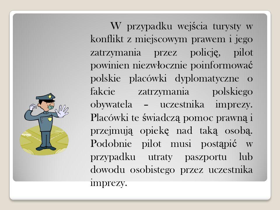 W przypadku wej ś cia turysty w konflikt z miejscowym prawem i jego zatrzymania przez policj ę, pilot powinien niezw ł ocznie poinformowa ć polskie pl