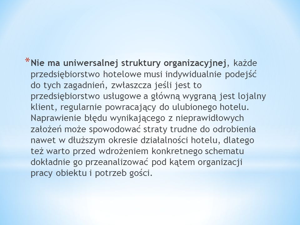 * Nie ma uniwersalnej struktury organizacyjnej, każde przedsiębiorstwo hotelowe musi indywidualnie podejść do tych zagadnień, zwłaszcza jeśli jest to