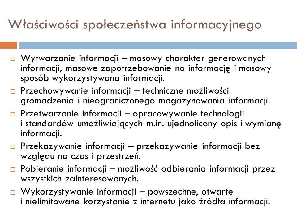 Właściwości społeczeństwa informacyjnego Wytwarzanie informacji – masowy charakter generowanych informacji, masowe zapotrzebowanie na informację i mas