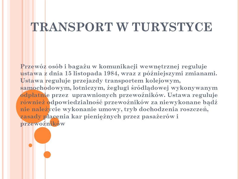 TRANSPORT W TURYSTYCE Przewóz osób i bagażu w komunikacji wewnętrznej reguluje ustawa z dnia 15 listopada 1984, wraz z późniejszymi zmianami. Ustawa r