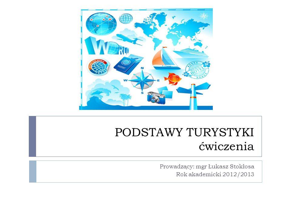 PODSTAWY TURYSTYKI ćwiczenia Prowadzący: mgr Łukasz Stokłosa Rok akademicki 2012/2013
