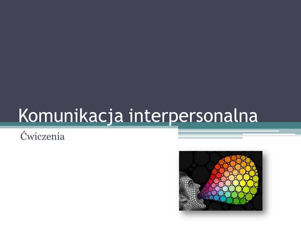 Komunikacja interpersonalna Ćwiczenia