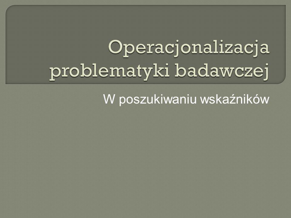 Definicja: Wyrażenie pojęć i terminów teoretycznych w kategoriach operacyjnych, tzn.