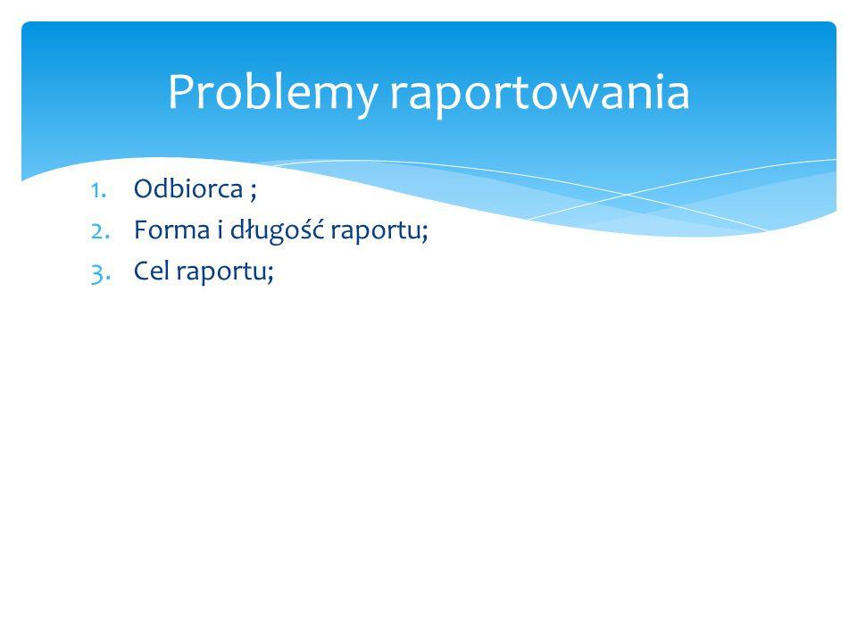 1.Odbiorca ; 2.Forma i długość raportu; 3.Cel raportu; Problemy raportowania