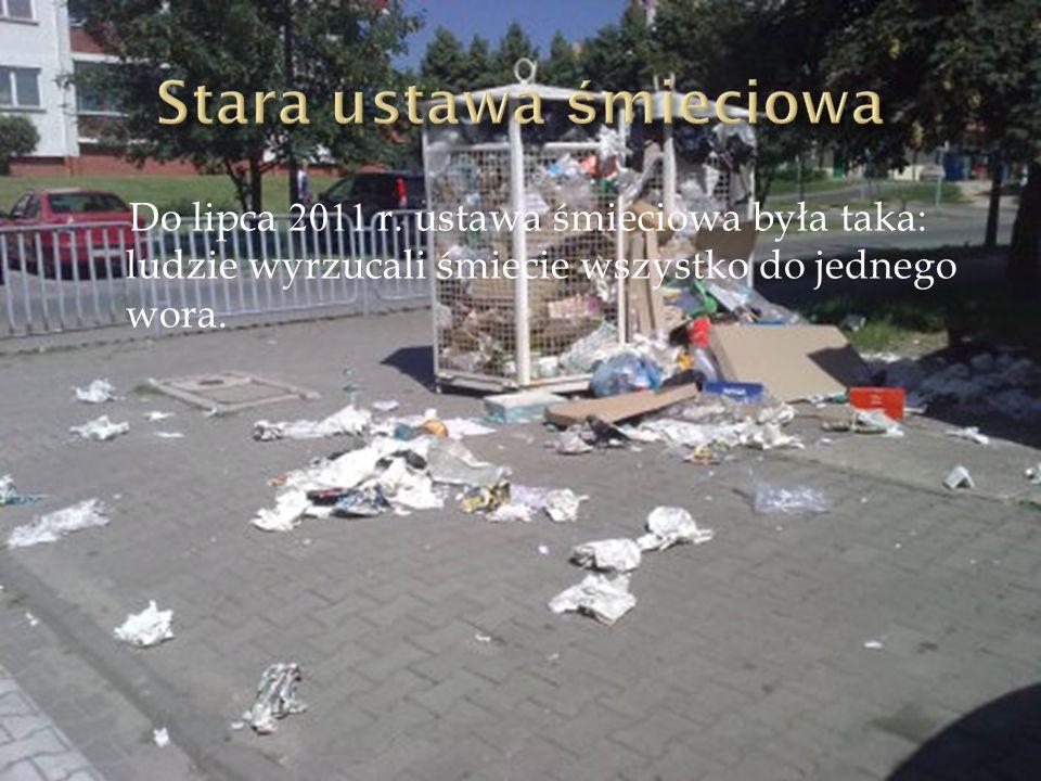 Do lipca 2011 r. ustawa śmieciowa była taka: ludzie wyrzucali śmiecie wszystko do jednego wora.
