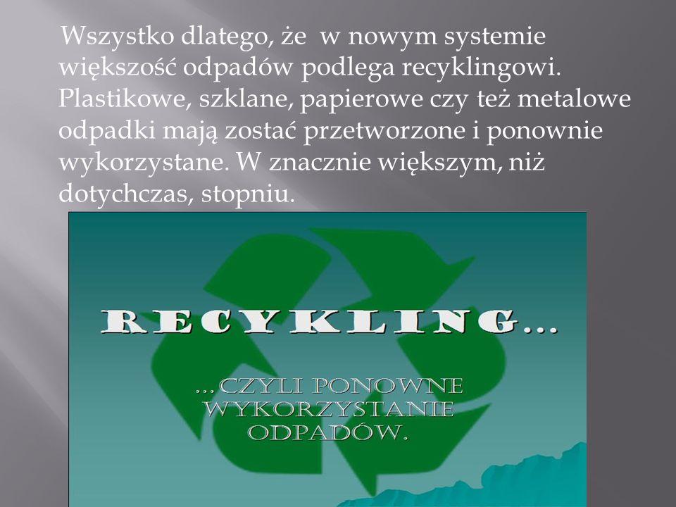 Wszystko dlatego, że w nowym systemie większość odpadów podlega recyklingowi.