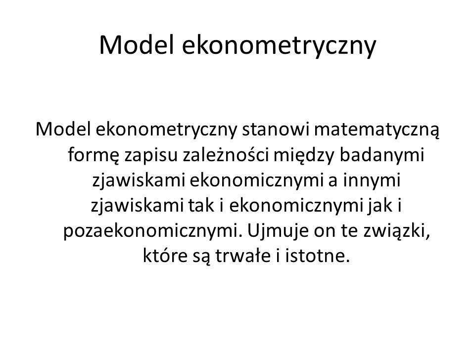 Model ekonometryczny Model ekonometryczny stanowi matematyczną formę zapisu zależności między badanymi zjawiskami ekonomicznymi a innymi zjawiskami ta
