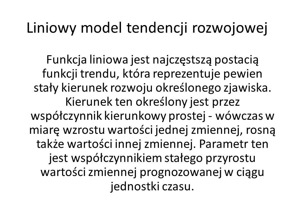 Liniowy model tendencji rozwojowej Funkcja liniowa jest najczęstszą postacią funkcji trendu, która reprezentuje pewien stały kierunek rozwoju określon