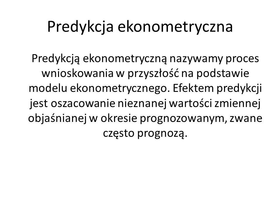 Predykcja ekonometryczna Predykcją ekonometryczną nazywamy proces wnioskowania w przyszłość na podstawie modelu ekonometrycznego. Efektem predykcji je