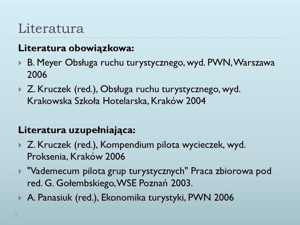 Literatura Literatura obowiązkowa: B. Meyer Obsługa ruchu turystycznego, wyd. PWN, Warszawa 2006 Z. Kruczek (red.), Obsługa ruchu turystycznego, wyd.